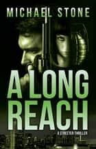 A Long Reach - A Streeter Thriller ebook by Michael Stone