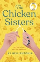The Chicken Sisters - A Reese's Book Club Pick & New York Times Bestseller ebook by KJ Dell'Antonia