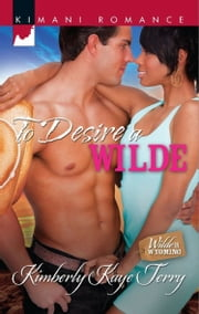 To Desire a Wilde (Mills & Boon Kimani) (Wilde in Wyoming, Book 3) ebook by Kimberly Kaye Terry
