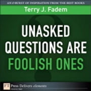 Unasked Questions Are Foolish Ones ebook by Terry J. Fadem