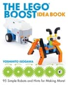 The LEGO BOOST Idea Book - 95 Simple Robots and Hints for Making More! eBook by Yoshihito Isogawa