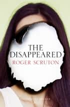 The Disappeared ebook by Sir Roger Scruton