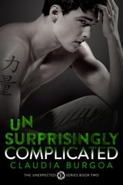 Unsurprisingly Complicated - Unexpected, #2 ebook by Claudia Burgoa