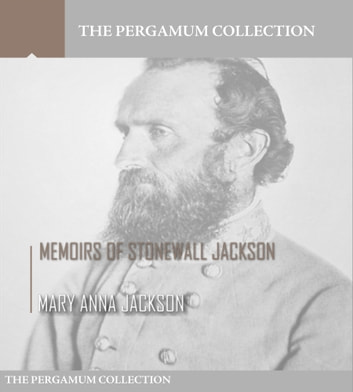 The Memoirs of Stonewall Jackson [annotated]
