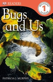 DK Readers L1: Bugs and Us ebook by Patricia J. Murphy