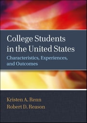 College Students in the United States - Characteristics, Experiences, and Outcomes ebook by Kristen A. Renn,Robert D. Reason