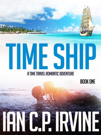Time Ship (Book One): A Time Travel Romantic Adventure ebook by Ian C.P. Irvine