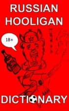 Russian Hooligan Dictionary ebook by