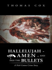 HALLELUJAH - AMEN - AND PASS THE BULLETS ebook by Thomas Cox
