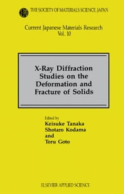 X-Ray Diffraction Studies on the Deformation and Fracture of Solids ebook by Tanaka, Kazuyoshi