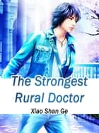 The Strongest Rural Doctor - Volume 7 ebook by Xiao ShanGe, Babel Novel