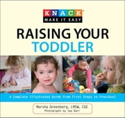 Knack Raising Your Toddler - A Complete Illustrated Guide from First Steps to Preschool ebook by Marsha Greenberg,Sue Barr