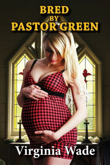 Bred by Pastor Green (Taboo Impregnation Erotica) ebook by Virginia Wade
