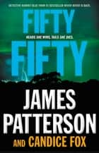 Fifty Fifty ebook by James Patterson, Candice Fox