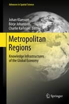 Metropolitan Regions - Knowledge Infrastructures of the Global Economy ebook by Johan Klaesson, Borje Johansson, Charlie Karlsson
