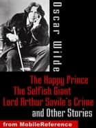 The Happy Prince, The Selfish Giant, Lord Arthur Savile's Crime And Other Stories (Mobi Classics) ebook by Oscar Wilde