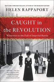 Caught in the Revolution - Petrograd, Russia, 1917 - A World on the Edge ebook by Helen Rappaport
