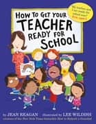 How to Get Your Teacher Ready for School ebook by Jean Reagan, Lee Wildish