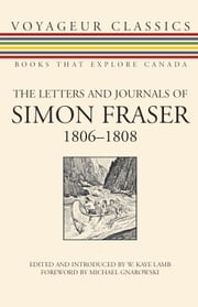 The Letters and Journals of Simon Fraser, 1806-1808 ebook by W. Kaye Lamb