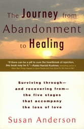 The Journey from Abandonment to Healing - Turn the End of a Relationship into the Beginning of a New Life ebook by Susan Anderson