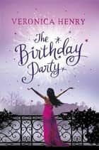 The Birthday Party ebook by Veronica Henry