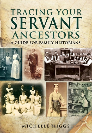 Tracing Your Servant Ancestors - A Guide for Family Historians ebook by Higgs, Michelle
