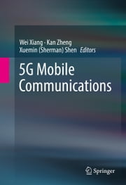 5G Mobile Communications ebook by Wei Xiang, Kan Zheng, Xuemin (Sherman) Shen