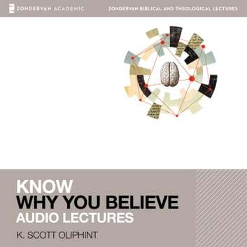 Know Why You Believe: Audio Lectures - 12 Lessons audiobook by K. Scott Oliphint