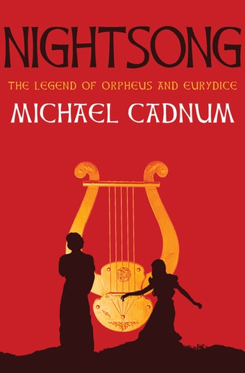 Nightsong - The Legend of Orpheus and Eurydice ebook by Michael Cadnum