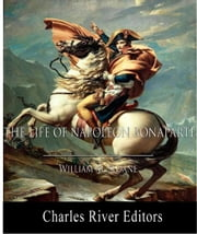 The Life of Napoleon Bonaparte (Illustrated Edition) ebook by William Milligan Sloane