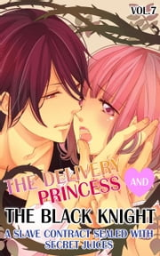 (TL)The Delivery Princess and the Black Knight - Vol.7 - A Slave Contract Sealed with Secret Juices ebook by Miri Hanaoka