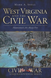 West Virginia and the Civil War - Mountaineers Are Always Free ebook by Mark A. Snell