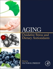 Aging - Oxidative Stress and Dietary Antioxidants ebook by Victor R. Preedy