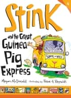 Stink and the Great Guinea Pig Express ebook by Megan McDonald, Peter H. Reynolds