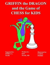 Griffin the Dragon and the Game of Chess for Kids ebook by Ken Mask