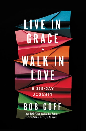 Live in Grace, Walk in Love - A 365-Day Journey ebook by Bob Goff