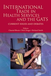 International Trade In Health Services And The Gats: Current Issues And Debates ebook by Blouin Chantal; Drager Nick ; Smith Richard