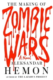 The Making of Zombie Wars - A Novel ebook by Aleksandar Hemon
