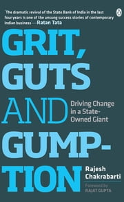 Grit, Guts and Gumption - Driving Change in a State-owned Giant ebook by Rajesh Chakrabarti