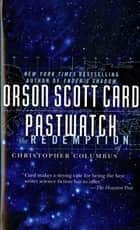 Pastwatch - The Redemption of Christopher Columbus ebook by Orson Scott Card
