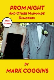 Prom Night and Other Man-made Disasters ebook by Mark Coggins