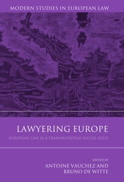 Lawyering Europe - European Law as a Transnational Social Field ebook by Antoine Vauchez,Bruno de Witte