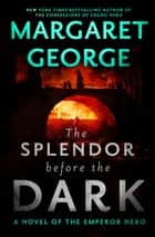 The Splendor Before the Dark - A Novel of the Emperor Nero ebook by Margaret George