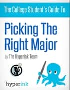The College Student's Guide To: Picking the Right Major ebook by The Hyperink  Team