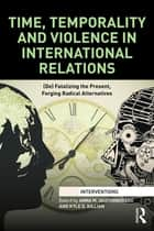 Time, Temporality and Violence in International Relations ebook by Anna M. Agathangelou,Kyle D. Killian