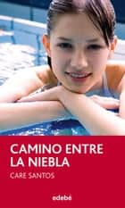 Camino entre la niebla eBook by Care Santos Torres