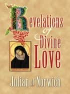 Revelations of Divine Love ebook by Julian of Norwich,Roger Hudleston