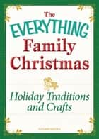 Holiday Traditions and Crafts - Celebrating the magic of the holidays ebook by Adams Media