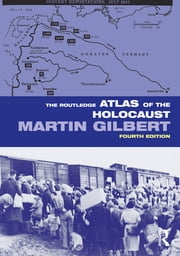 The Routledge Atlas of the Holocaust ebook by Martin Gilbert
