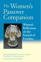 The Women's Passover Companion - Women's Reflections on the Festival of Freedom ebook by Sharon Cohen Ainsfeld, Tara Mohr, Catherine Spector,...